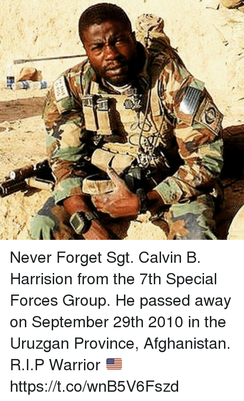 Memes, Afghanistan, and Never: Never Forget Sgt. Calvin B. Harrision from the 7th Special Forces Group. He passed away on September 29th 2010 in the Uruzgan Province, Afghanistan. R.I.P Warrior 🇺🇸 https://t.co/wnB5V6Fszd