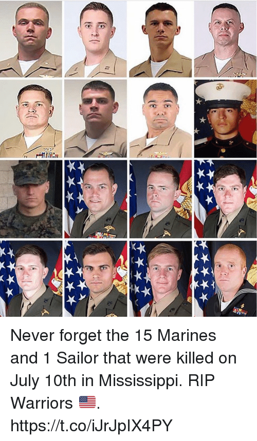 Memes, Marines, and Mississippi: Never forget the 15 Marines and 1 Sailor that were killed on July 10th in Mississippi. RIP Warriors 🇺🇸. https://t.co/iJrJpIX4PY