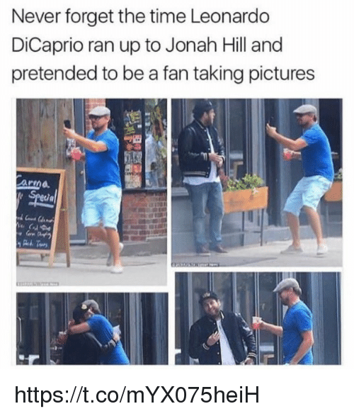jonah: Never forget the time Leonardo  DiCaprio ran up to Jonah Hill and  pretended to be a fan taking pictures  Specia https://t.co/mYX075heiH