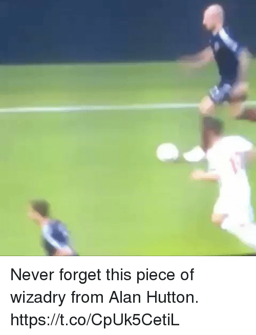 Soccer, Never, and Piece: Never forget this piece of wizadry from Alan Hutton. https://t.co/CpUk5CetiL