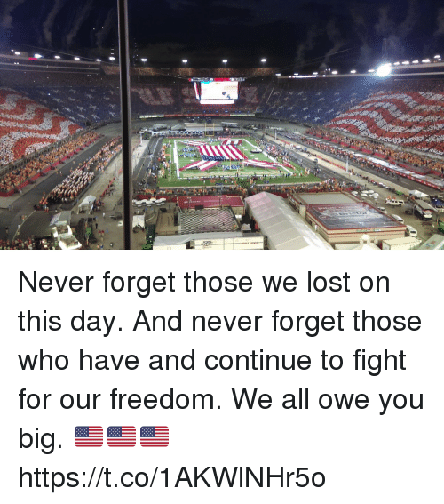 Sports, Lost, and Freedom: Never forget those we lost on this day.   And never forget those who have and continue to fight for our freedom. We all owe you big. 🇺🇸🇺🇸🇺🇸 https://t.co/1AKWlNHr5o