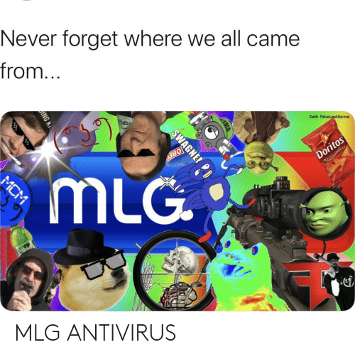 Mlg, Never, and Mcm: Never forget where we all came  from...  Seth FakeLastName  Doritos  Wocho Cheese  BEY  mLG  MCM  SWAGNE MLG ANTIVIRUS