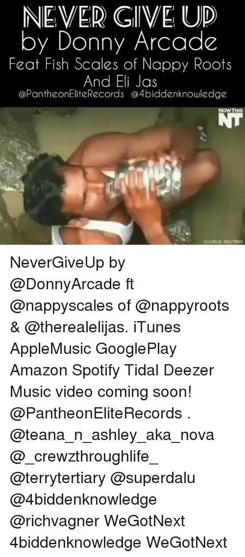Amazon, Memes, and Music: NEVER GIVE UP  by Donny Arcade  Feat Fish Scales of Nappy Roots  And Eli Jas  @PantheonEliteRecords @4biddenknowledge  NOWTHIS  SOURCE REUTERS NeverGiveUp by @DonnyArcade ft @nappyscales of @nappyroots & @therealelijas. iTunes AppleMusic GooglePlay Amazon Spotify Tidal Deezer Music video coming soon! @PantheonEliteRecords . @teana_n_ashley_aka_nova @_crewzthroughlife_ @terrytertiary @superdalu @4biddenknowledge @richvagner WeGotNext 4biddenknowledge WeGotNext