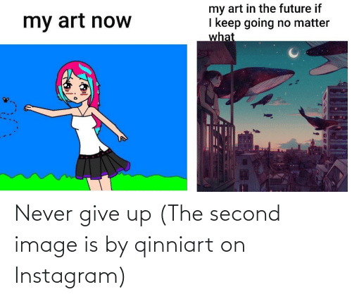 Second: Never give up (The second image is by qinniart on Instagram)