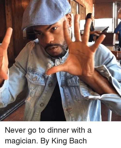Dank, King Bach, and Never: Never go to dinner with a magician.  By King Bach