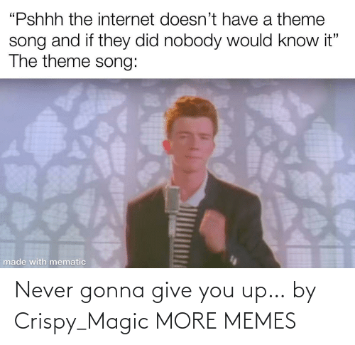 You Up: Never gonna give you up… by Crispy_Magic MORE MEMES