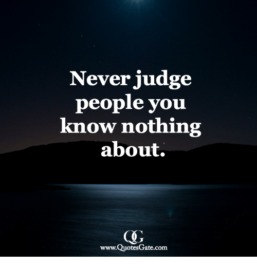 Never, Com, and Judge: Never judge  people vou  know nothing  about.  www.QuotesGate.com