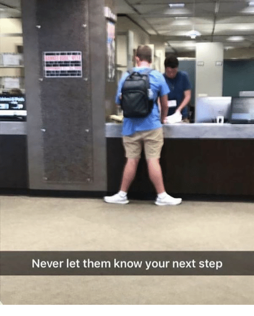 Dank Memes, Never, and Step: Never let them know your next step