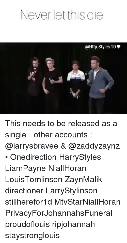 Memes, Single, and 🤖: Never let this die  @Http. Styles. 1D This needs to be released as a single - other accounts : @larrysbravee & @zaddyzaynz • Onedirection HarryStyles LiamPayne NiallHoran LouisTomlinson ZaynMalik directioner LarryStylinson stillherefor1d MtvStarNiallHoran PrivacyForJohannahsFuneral proudoflouis ripjohannah staystronglouis