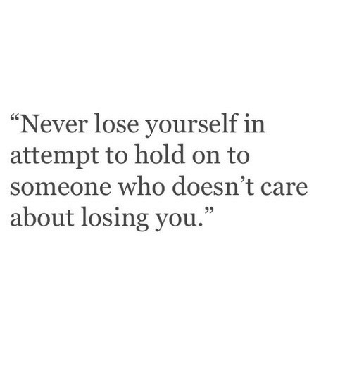 """Lose Yourself, Never, and Who: """"Never lose yourself in  attempt to hold on to  someone who doesn't care  about losing you.""""  95"""