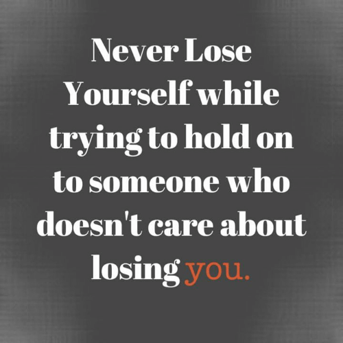 losing you: Never Lose  Yourself while  trying to hold on  to someone who  doesn't care about  losing you