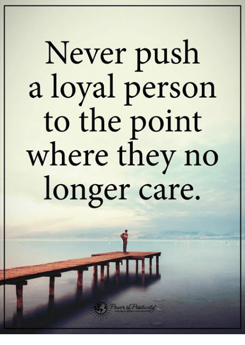 25 Best Memes About Never Push A Loyal Person Never Push A