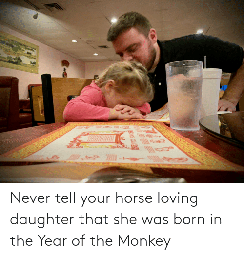 She Was: Never tell your horse loving daughter that she was born in the Year of the Monkey