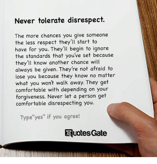 Never Tolerate Disrespect The More Chances You Give Someone The Less