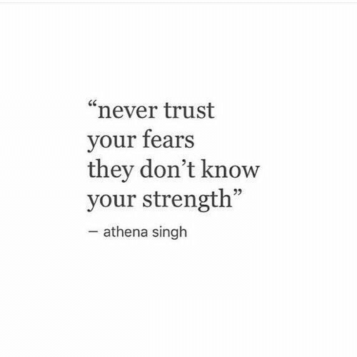 "Athena, Never, and They: ""never trust  your fears  they don't know  your strength""  -athena singh"