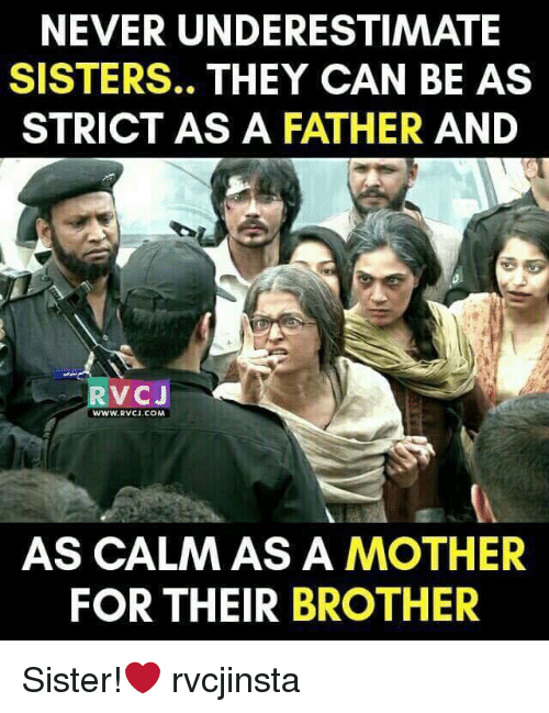 brothers sisters: NEVER UNDERESTIMATE  SISTERS.  THEY CAN BE AS  STRICT AS A FATHER AND  V CJ  WWW, RVCI COM  AS CALM AS A MOTHER  FOR THEIR BROTHER Sister!❤️ rvcjinsta