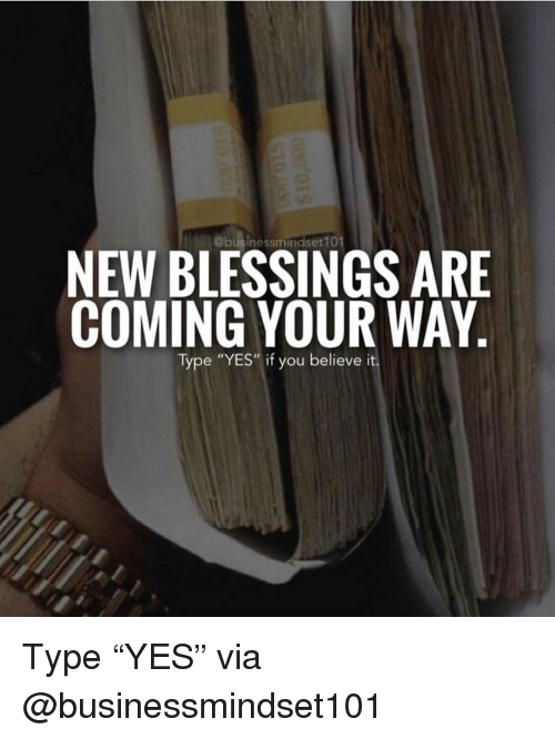 "Memes, Blessings, and 🤖: NEW BLESSINGS ARE  COMING YOUR WAY  Type ""YES""if you believe it Type ""YES"" via @businessmindset101"