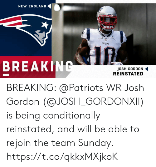 New England Patriots: NEW ENGLAND  PATRIOTS  BREAKING  JOSH GORDON  REINSTATED BREAKING: @Patriots WR Josh Gordon (@JOSH_GORDONXII) is being conditionally reinstated, and will be able to rejoin the team Sunday. https://t.co/qkkxMXjkoK