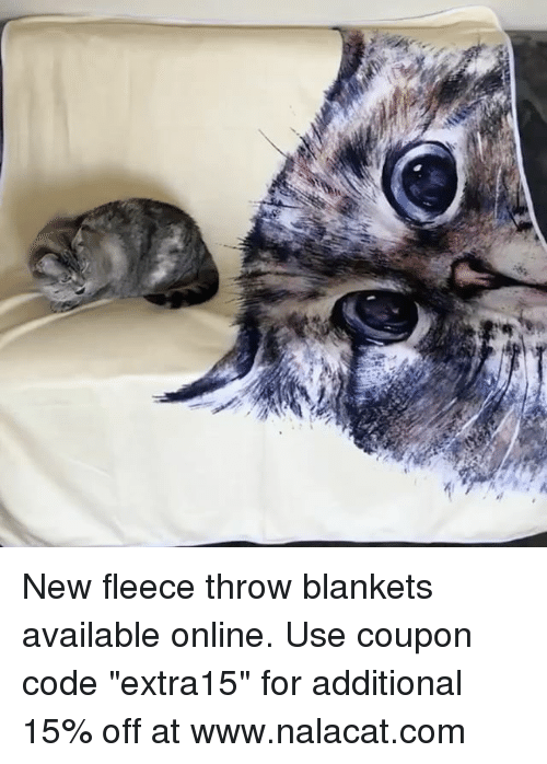 "Memes, 🤖, and Com: New fleece throw blankets available online. Use coupon code ""extra15"" for additional 15% off at www.nalacat.com"