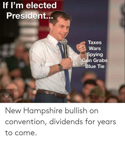 convention: New Hampshire bullish on convention, dividends for years to come.