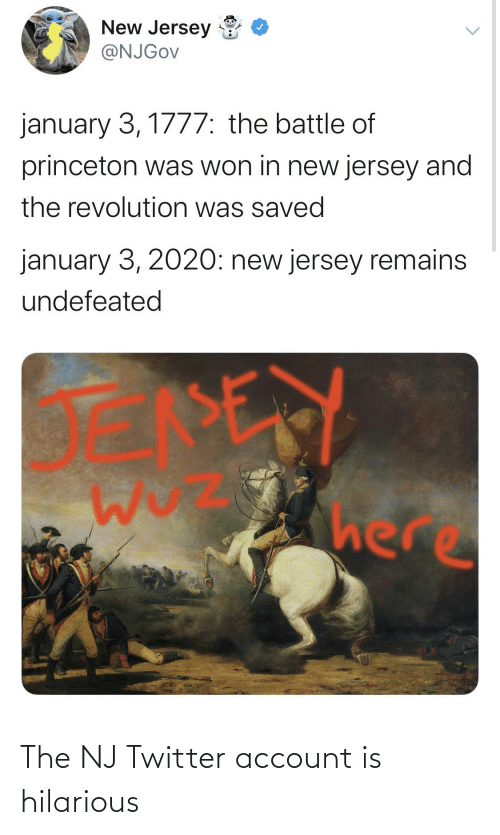 princeton: New Jersey  @NJGOV  january 3, 1777: the battle of  princeton was won in new jersey and  the revolution was saved  january 3, 2020: new jersey remains  undefeated  SE  here The NJ Twitter account is hilarious