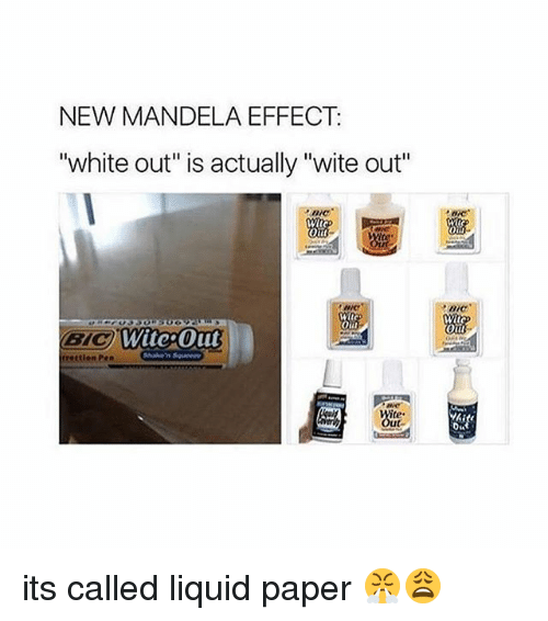 """Liquidized: NEW MANDELA EFFECT  """"white out"""" is actually """"wite out""""  Oil  WitepOut  BYC  trettion Pen  DIC  oiit its called liquid paper 😤😩"""