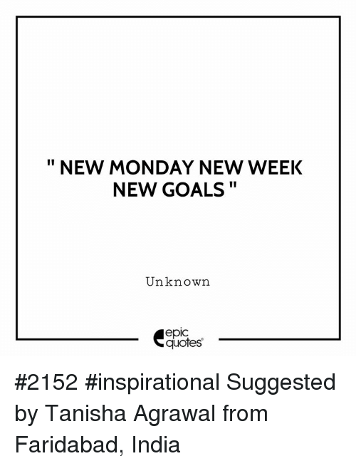 "Goals, India, and Quotes: "" NEW MONDAY NEW WEEK  NEW GOALS  Unknown  epic  quotes #2152 #inspirational Suggested by Tanisha Agrawal from Faridabad, India"