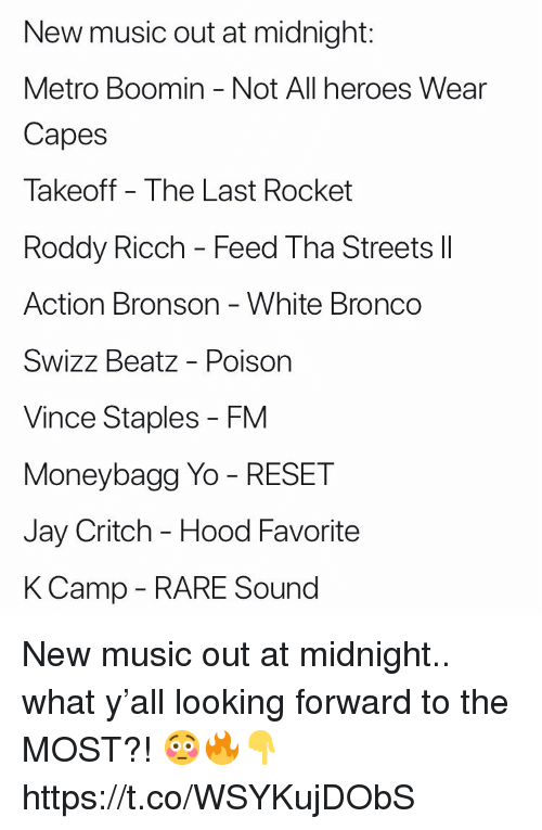 Jay, Metro Boomin, and Music: New music out at midnight:  Metro Boomin Not All heroes Wear  Capes  Takeoff - The Last Rocket  Roddy Ricch - Feed Tha Streets lII  Action Bronson - White Bronco  Swizz Beatz - Poison  Vince Staples - FM  Moneybagg Yo - RESET  Jay Critch - Hood Favorite  KCamp - RARE Sound  ICC New music out at midnight.. what y'all looking forward to the MOST?! 😳🔥👇 https://t.co/WSYKujDObS