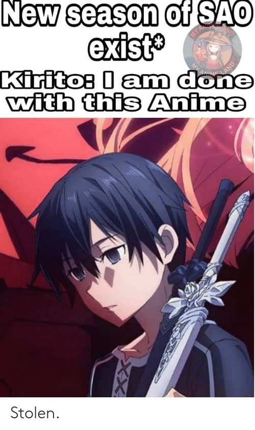 Anime, New, and Stolen: New season of SAO  exist  Kiritos 0 am done  with this Anime Stolen.