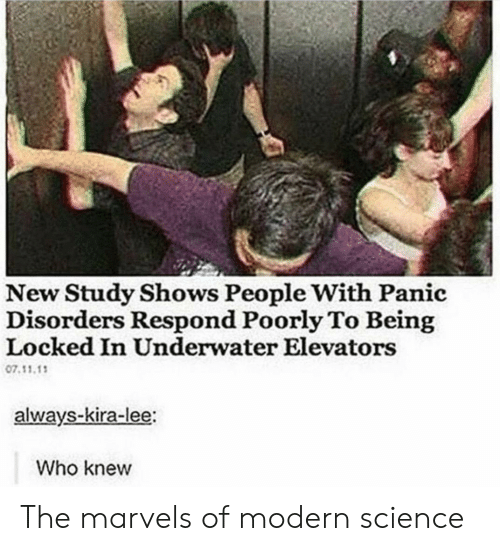 elevators: New Study Shows People With Panic  Disorders Respond Poorly To Being  Locked In Underwater Elevators  07.11.1  always-kira-lee:  Who knew The marvels of modern science