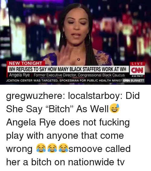 "Bitch, cnn.com, and Fucking: NEW TONIGHT  WH REFUSES TO SAY HOW MANY BLACK STAFFERS WORK AT WH CNN  Angela Rye Former Executive Director, Congressional Black CaucusP P  LIVE  JCATION CENTER WAS TARGETED, SPOKESMAN FOR PUBLIC HEALTH MINIST ERIN BURNETT gregwuzhere: localstarboy:  Did She Say ""Bitch"" As Well😅  Angela Rye does not fucking play with anyone that come wrong 😂😂😂smoove called her a bitch on nationwide tv"
