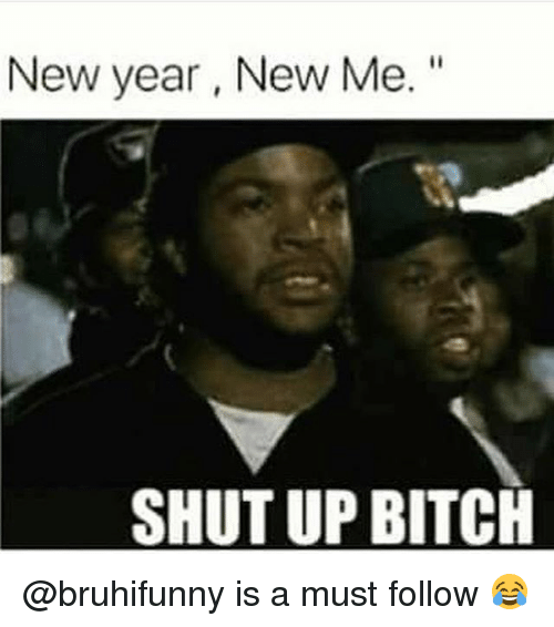 "Bitch, Funny, and New Year's: New year, New Me.""  SHUT UP BITCH @bruhifunny is a must follow 😂"