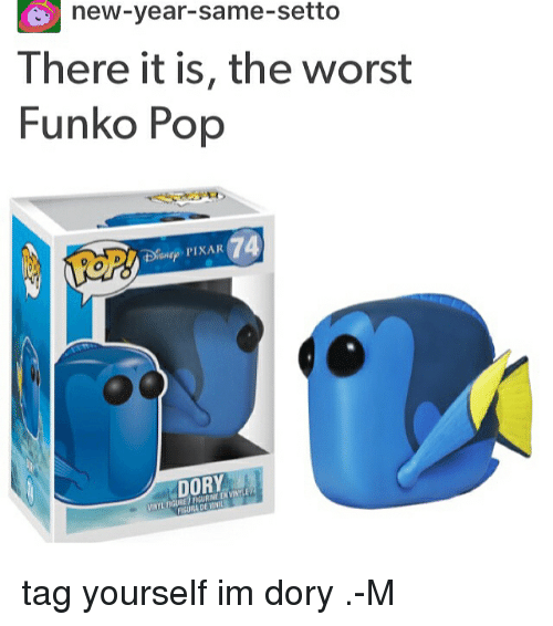 Memes, New Year's, and 🤖: new-year-same-setto  There it is, the worst  Funko Pop  DORY  RADE tag yourself im dory .-M