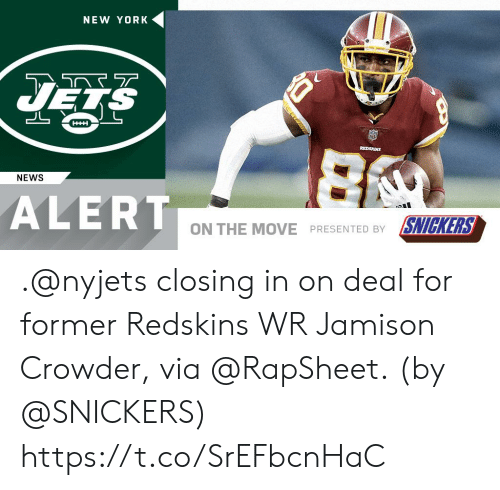 New York Jets: NEW YORK  JETS  REDSKINS  NEWS  ALERT  ON THE MOVE PRESENTED BY SNICKERS .@nyjets closing in on deal for former Redskins WR Jamison Crowder, via @RapSheet.  (by @SNICKERS) https://t.co/SrEFbcnHaC