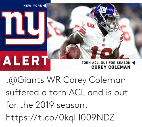 Memes, New York, and Giants: NEW YORK  nu  ALERT  TORN ACL, OUT FOR SEASON .@Giants WR Corey Coleman suffered a torn ACL and is out for the 2019 season. https://t.co/0kqH009NDZ