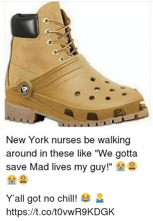 "Chill, New York, and No Chill: New York nurses be walking  around in these like ""We gotta  save Mad lives my guy!"" Y'all got no chill! 😂 🤷‍♂️ https://t.co/t0vwR9KDGK"