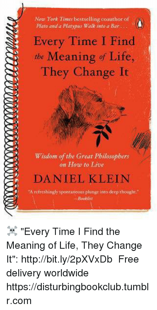 """Deep Thought: New York Times bestselling coauthor of  Plato and a Platypus Walk into a Bar  Every Time I Find  the Meaning of Life,  They Change It  Wisdom of the Great Philosophers  on How to Live  DANIEL KLEIN  """"A refreshingly spontaneous plunge into deep thought ☠ """"Every Time I Find the Meaning of Life, They Change It"""": http://bit.ly/2pXVxDb ♡ Free delivery worldwide  ✞ https://disturbingbookclub.tumblr.com"""
