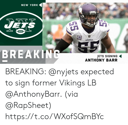 breakin: NEW YORK  UES  Vikings  BREAKIN  JETS SIGNING  ANTHONY BARR BREAKING: @nyjets expected to sign former Vikings LB @AnthonyBarr. (via @RapSheet) https://t.co/WXofSQmBYc