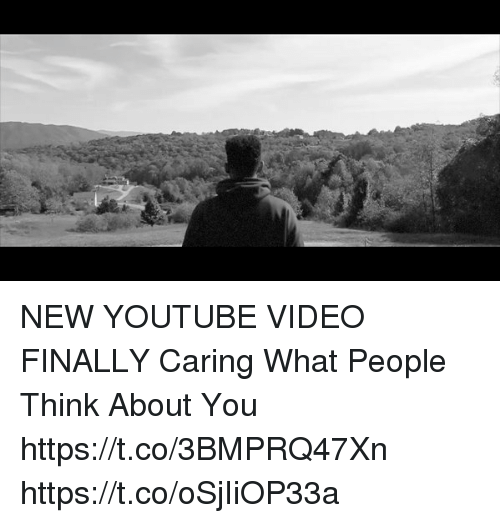 Funny, youtube.com, and Video: NEW YOUTUBE VIDEO FINALLY  Caring What People Think About You https://t.co/3BMPRQ47Xn https://t.co/oSjIiOP33a