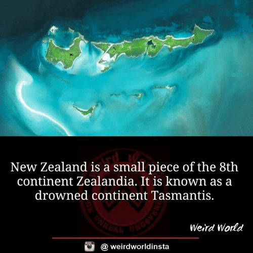 continent: New Zealand is a small piece of the 8th  continent Zealandia. It is known as a  drowned continent Tasmantis.  Weird World  @ weirdworldinsta