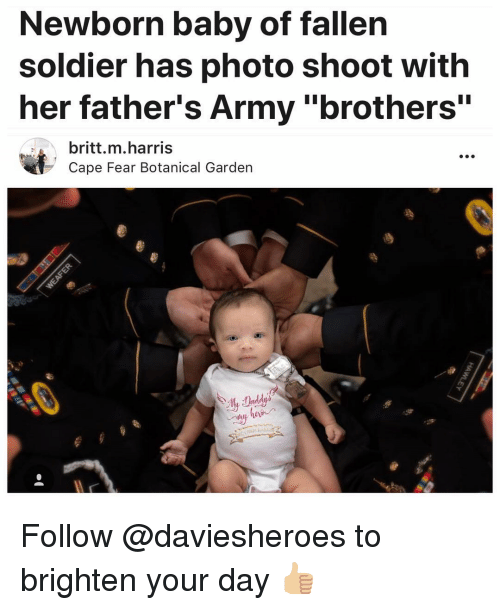 "Funny, Army, and Fear: Newborn baby of fallen  soldier has photo shoot with  her father's Army ""brothers""  britt.m.harris  Cape Fear Botanical Garden  0 Follow @daviesheroes to brighten your day 👍🏼"