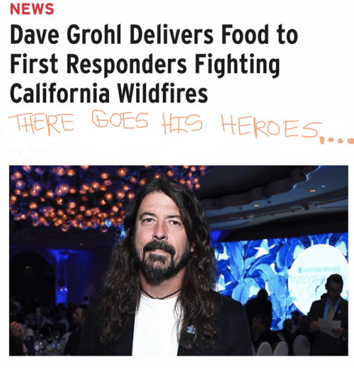 Dave Grohl, Food, and News: NEWS  Dave Grohl Delivers Food to  First Responders Fighting  California Wildfires  THERE GOES HS HEROES..