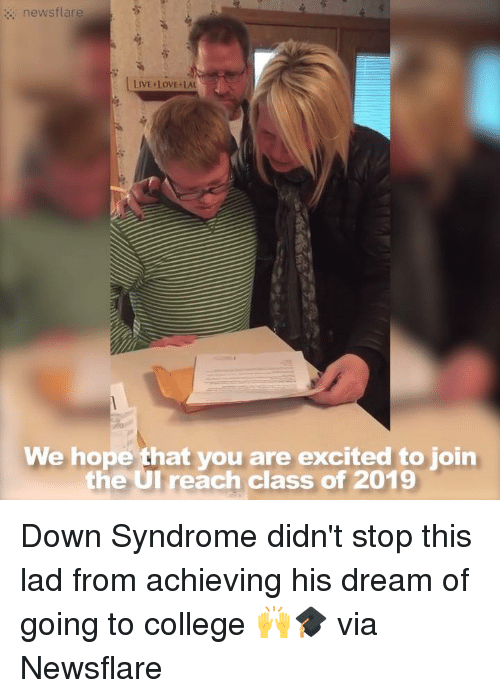 Dank, Down Syndrome, and 🤖: news flare  LIVE LOVE LAU  We hope that you are excited to join  the UI reach class of 2019 Down Syndrome didn't stop this lad from achieving his dream of going to college 🙌🎓  via Newsflare