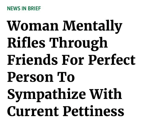 Friends, News, and Woman: NEWS IN BRIEF  Woman Mentallv  Rifles Through  Friends For Perfect  Person To  Sympathize With  Current Pettiness