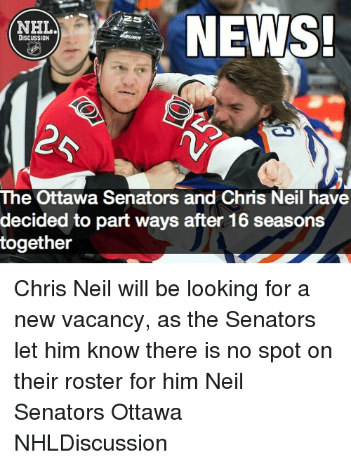 Memes, News, and National Hockey League (NHL): NEWS!  NHL  DISCUSSION  The Ottawa Senators and Chris Neil have  decided to part ways after 16 seasons  together Chris Neil will be looking for a new vacancy, as the Senators let him know there is no spot on their roster for him Neil Senators Ottawa NHLDiscussion