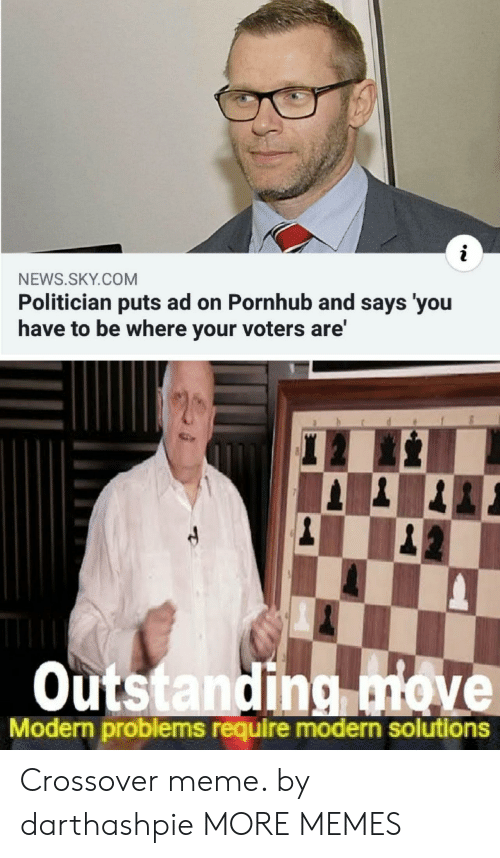 Dank, Meme, and Memes: NEWS.SKY.COM  Politician puts ad on Pornhub and says 'you  have to be where your voters are'  Outstanding move  Modern problems require modern solutions Crossover meme. by darthashpie MORE MEMES