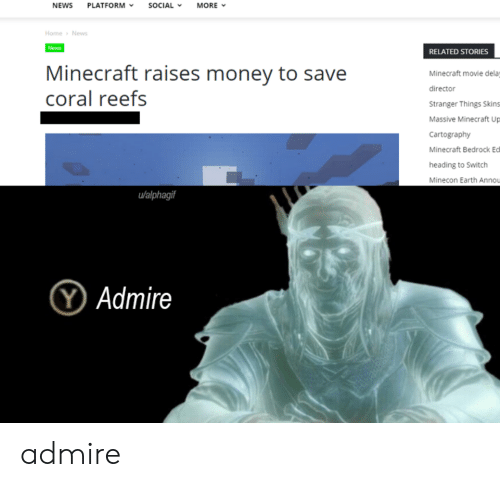 Minecraft, Money, and News: NEWS  SOCIAL  MORE  PLATFORM  Home News  News  RELATED STORIES  Minecraft raises money to save  coral reefs  Minecraft movie dela  director  Stranger Things Skins  Massive Minecraft Up  Cartography  Minecraft Bedrock Ec  heading to Switch  Minecon Earth Annou  u/alphagif  YAdmire admire