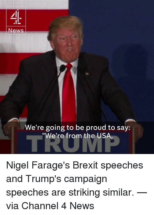 """Memes, Proud, and Nigel Farage: News  We're going to be proud to say:  """"We're from the USA Nigel Farage's Brexit speeches and Trump's campaign speeches are striking similar. —via Channel 4 News"""