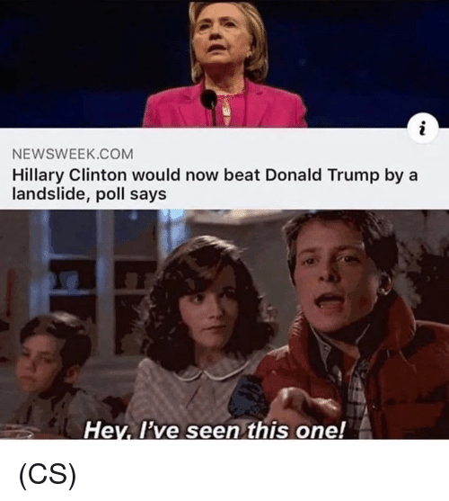 Donald Trump, Hillary Clinton, and Memes: NEWSWEEK.COM  Hillary Clinton would now beat Donald Trump by a  landslide, poll says  Hev. l've seen this one! (CS)