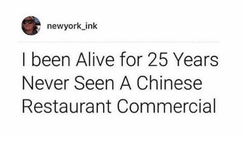 newyork: newyork_ink  I been Alive for 25 Years  Never Seen A Chinese  Restaurant Commercial